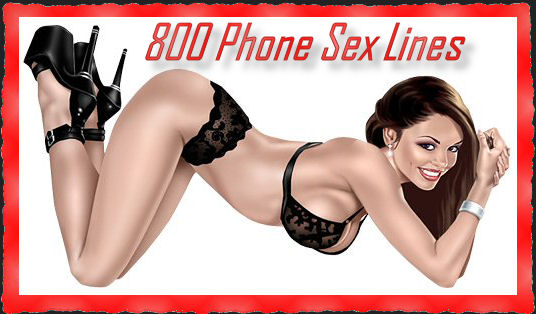 We've taken a snapshot of some of the best toll-free 800 Phone Sex Lines